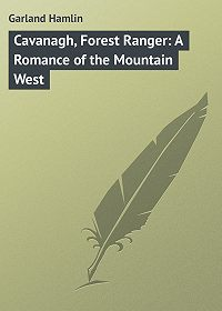 Hamlin Garland -Cavanagh, Forest Ranger: A Romance of the Mountain West