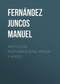 Manuel Fernández Juncos -Antología portorriqueña: Prosa y verso
