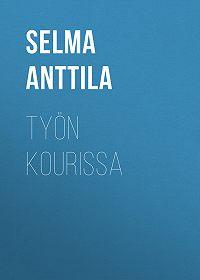 Selma Anttila -Työn kourissa