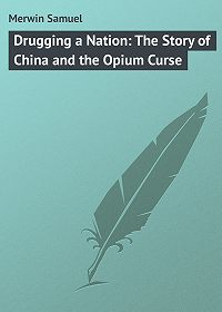 Samuel Merwin -Drugging a Nation: The Story of China and the Opium Curse