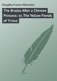 Francis Doughty -The Bradys After a Chinese Princess: or, The Yellow Fiends of 'Frisco