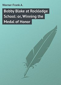 Frank Warner -Bobby Blake at Rockledge School: or, Winning the Medal of Honor