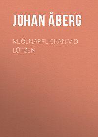 Johan Åberg -Mjölnarflickan vid Lützen