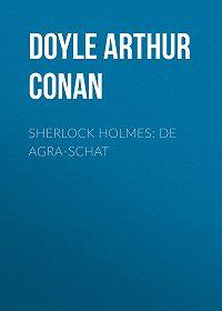 Arthur Doyle -Sherlock Holmes: De Agra-Schat