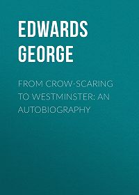 George Edwards -From Crow-Scaring to Westminster: An Autobiography