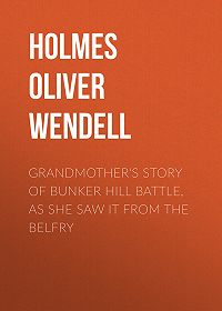Oliver Holmes -Grandmother's Story of Bunker Hill Battle, as She Saw it from the Belfry