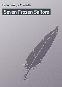George Fenn -Seven Frozen Sailors