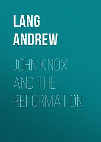 Andrew Lang -John Knox and the Reformation