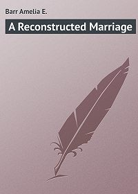 Amelia Barr -A Reconstructed Marriage