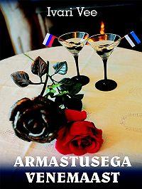Ivari Vee -Armastusega Venemaast