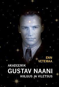 Enn Vetemaa -Akadeemik Gustav Naani hiilgus ja viletsus