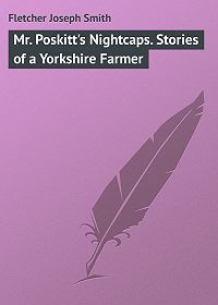 Joseph Fletcher -Mr. Poskitt's Nightcaps. Stories of a Yorkshire Farmer
