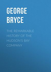 George Bryce -The Remarkable History of the Hudson's Bay Company