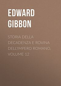 Edward Gibbon -Storia della decadenza e rovina dell'impero romano, volume 12