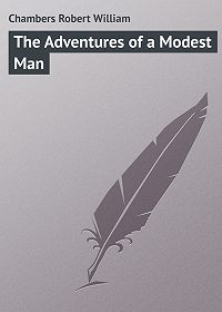 Robert Chambers -The Adventures of a Modest Man