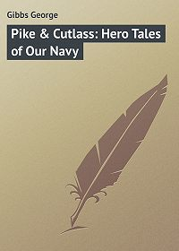 George Gibbs -Pike & Cutlass: Hero Tales of Our Navy