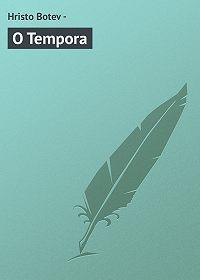 Hristo Botev - O Tempora