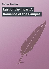 Gustave Aimard -Last of the Incas: A Romance of the Pampas