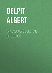 Albert Delpit -Mademoiselle de Bressier
