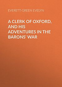 Evelyn Everett-Green -A Clerk of Oxford, and His Adventures in the Barons' War