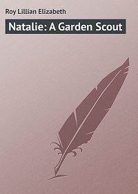 Lillian Roy -Natalie: A Garden Scout