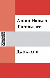 Anton Tammsaare - Raha-auk