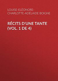 Louise-Eléonore-Charlotte-Adélaide Boigne -Récits d'une tante (Vol. 1 de 4)