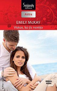 Emily McKay -Viskas, ko jis norėjo