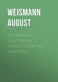August Weismann -On Germinal Selection as a Source of Definite Variation