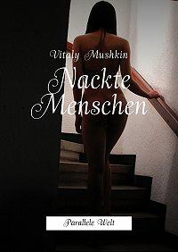 Vitaly Mushkin -Nackte Menschen. Parallele Welt