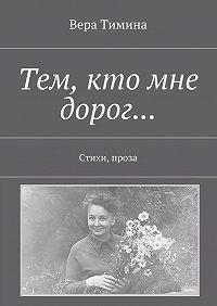 Вера Тимина -Тем, кто мне дорог… Стихи, проза