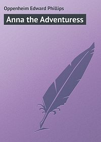 Edward Oppenheim -Anna the Adventuress