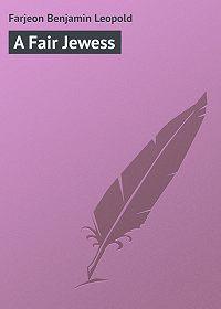 Benjamin Farjeon -A Fair Jewess