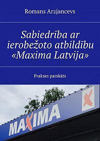 Romans Arzjancevs -Sabiedrība ar ierobežotoatbildību «Maxima Latvija». Prakses parskāts