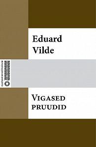 Eduard Vilde - Vigased pruudid