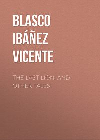Vicente Blasco Ibáñez -The Last Lion, and Other Tales