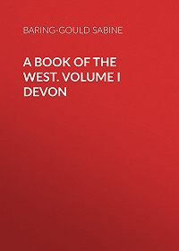 Baring-Gould Sabine -A Book of the West. Volume I Devon