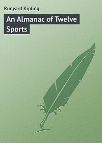 Rudyard Kipling -An Almanac of Twelve Sports