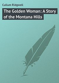 Ridgwell Cullum -The Golden Woman: A Story of the Montana Hills