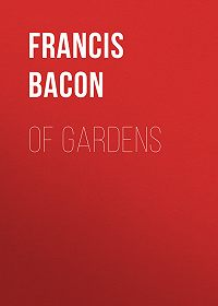 Francis Bacon -Of Gardens