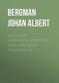 Johan Bergman -Nevalaiset: Historiallis-romantillinen kertomus Itä-Suomesta