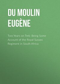 Louis Du Moulin -Two Years on Trek: Being Some Account of the Royal Sussex Regiment in South Africa