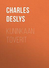 Charles Deslys -Kuninkaan toverit