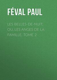Paul Féval -Les belles-de-nuit; ou, les anges de la famille. tome 2