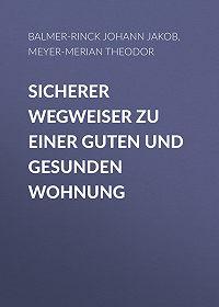 Theodor Meyer-Merian -Sicherer Wegweiser zu einer guten und gesunden Wohnung