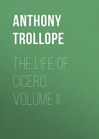 Anthony Trollope -The Life of Cicero. Volume II.