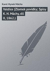 Karel Hynek Mácha -Valdice (Zlomek povídky; Spisy K. H. Máchy, díl II, 1862.)