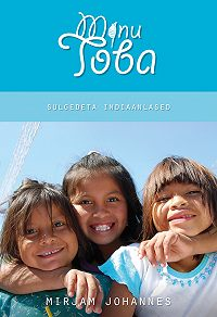 Mirjam Johannes -Minu Toba. Sulgedeta indiaanlane