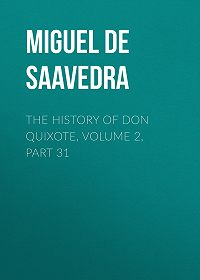 Miguel Cervantes -The History of Don Quixote, Volume 2, Part 31