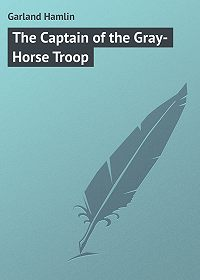 Hamlin Garland -The Captain of the Gray-Horse Troop